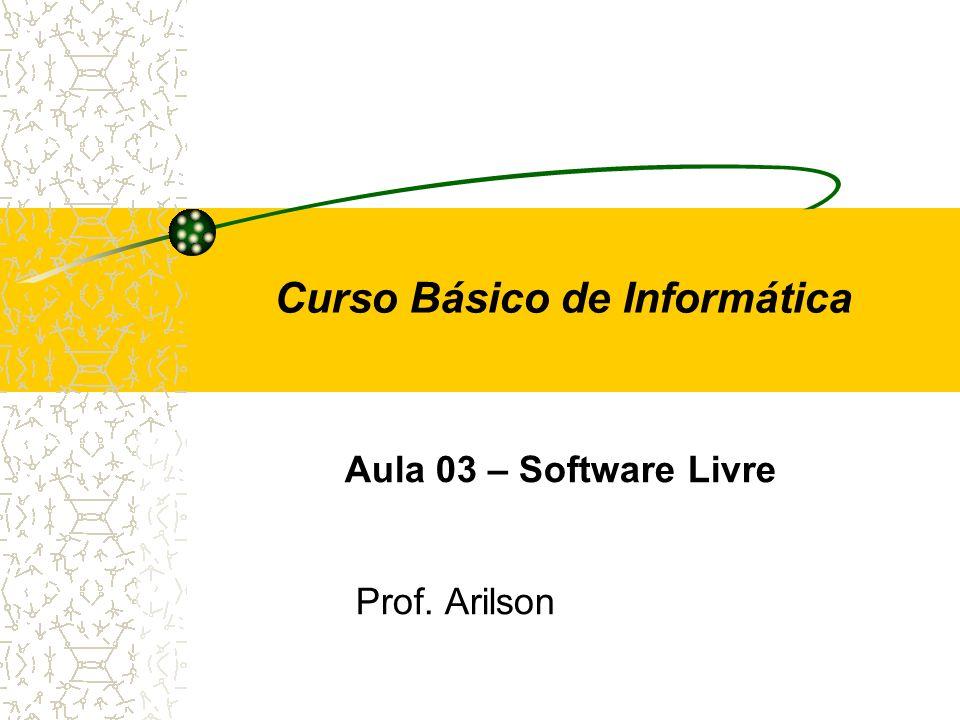 Curso Básico de Informática Aula 03 – Software Livre Prof. Arilson