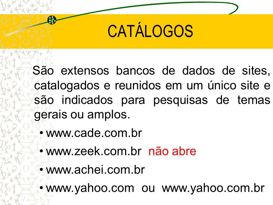 CATÁLOGOS São extensos bancos de dados de sites, catalogados e reunidos em um único site e são indicados para pesquisas de temas gerais ou amplos. www