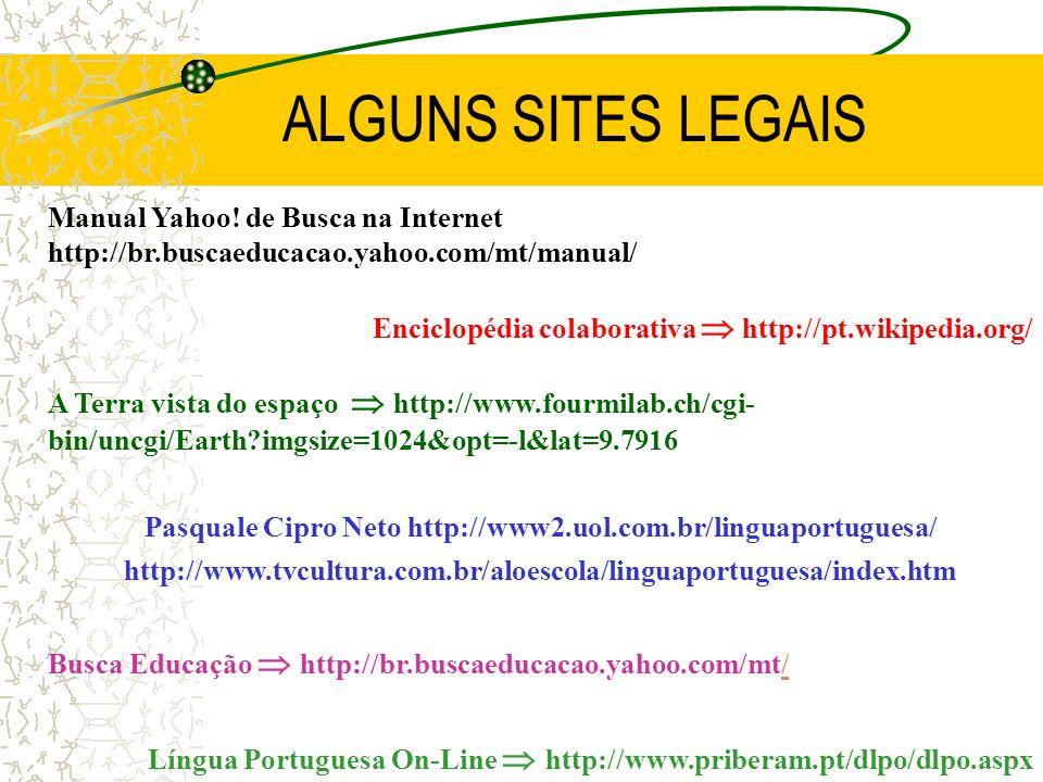 ALGUNS SITES LEGAIS Manual Yahoo! de Busca na Internet http://br.buscaeducacao.yahoo.com/mt/manual/ Enciclopédia colaborativa http://pt.wikipedia.org/
