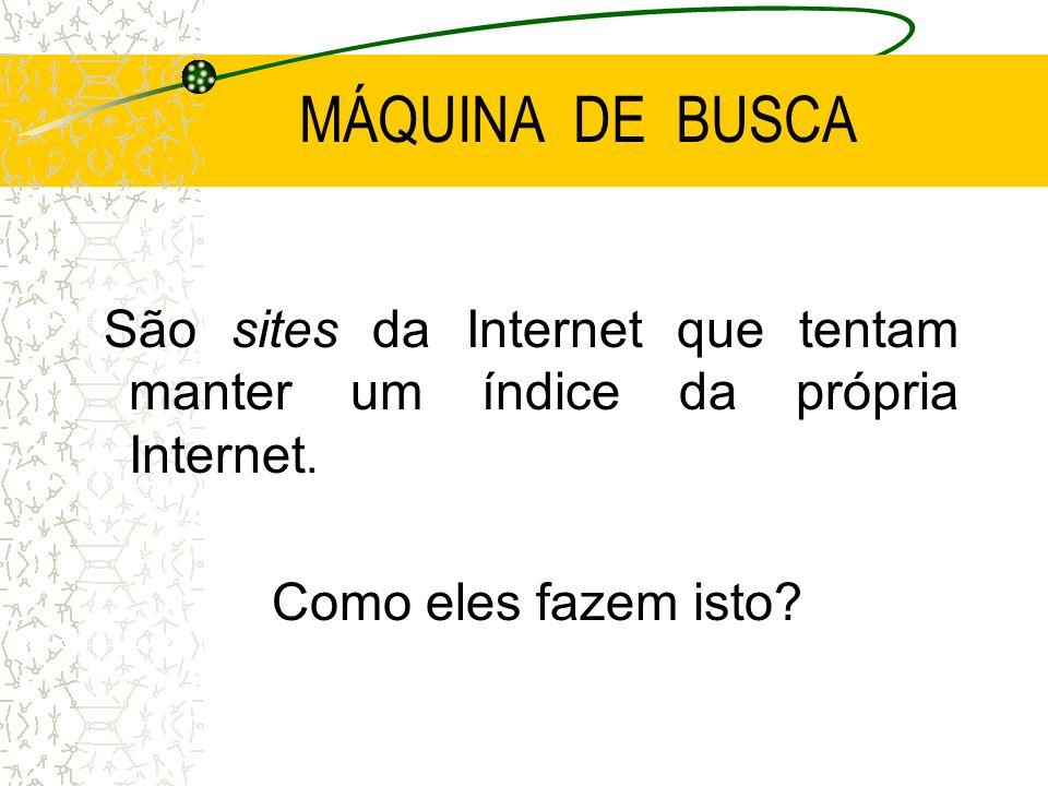 MÁQUINA DE BUSCA São sites da Internet que tentam manter um índice da própria Internet. Como eles fazem isto?