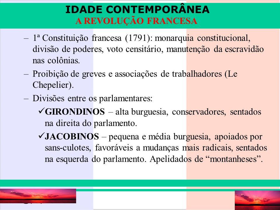 IDADE CONTEMPORÂNEA Prof. Iair iair@pop.com.br A REVOLUÇÃO FRANCESA –1ª Constituição francesa (1791): monarquia constitucional, divisão de poderes, vo