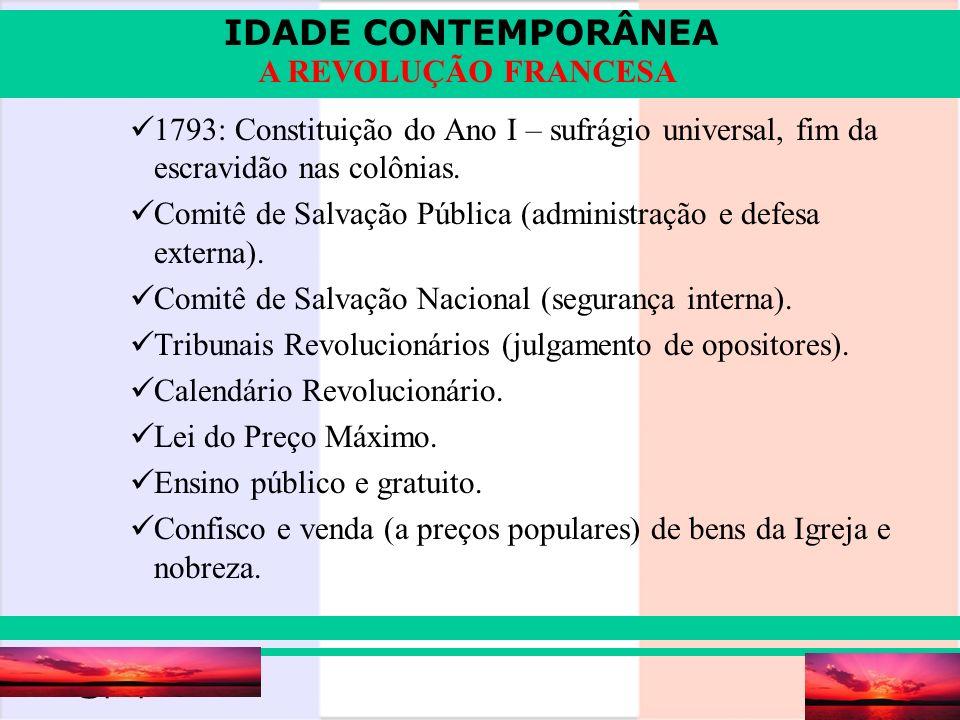 IDADE CONTEMPORÂNEA Prof. Iair iair@pop.com.br A REVOLUÇÃO FRANCESA 1793: Constituição do Ano I – sufrágio universal, fim da escravidão nas colônias.