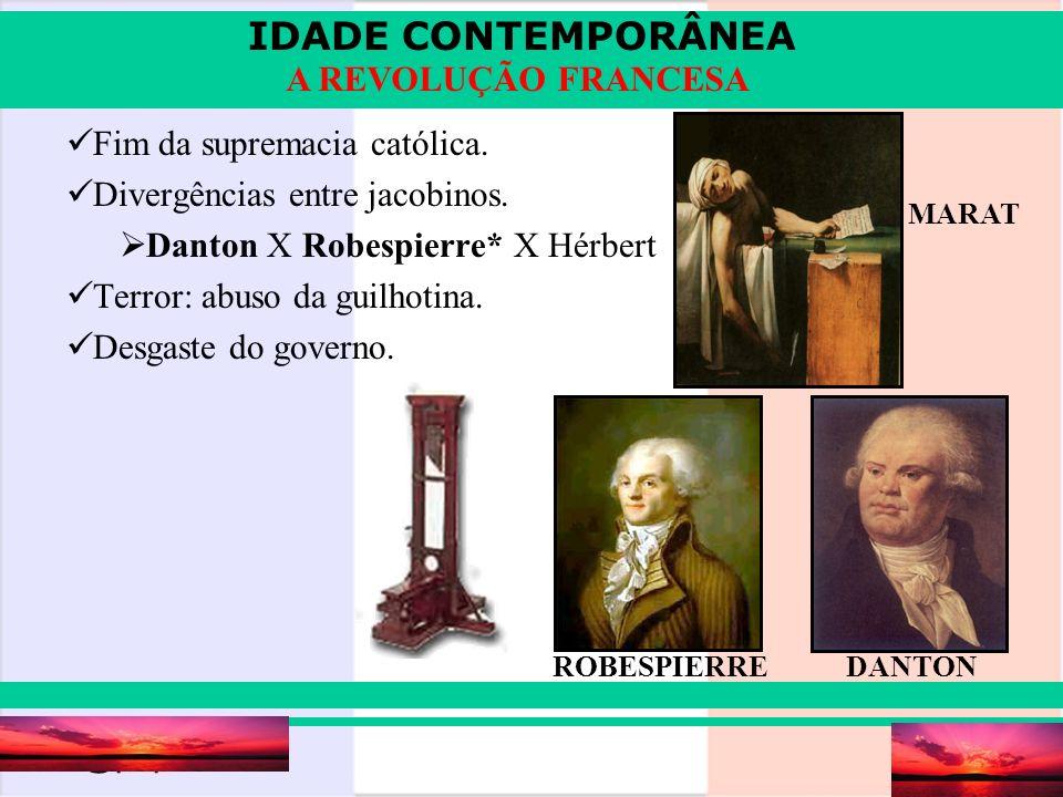 IDADE CONTEMPORÂNEA Prof. Iair iair@pop.com.br A REVOLUÇÃO FRANCESA Fim da supremacia católica. Divergências entre jacobinos. Danton X Robespierre* X