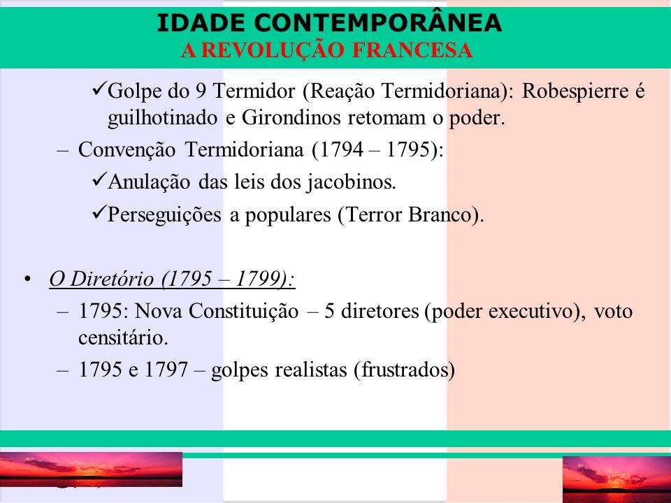 IDADE CONTEMPORÂNEA Prof. Iair iair@pop.com.br A REVOLUÇÃO FRANCESA Golpe do 9 Termidor (Reação Termidoriana): Robespierre é guilhotinado e Girondinos