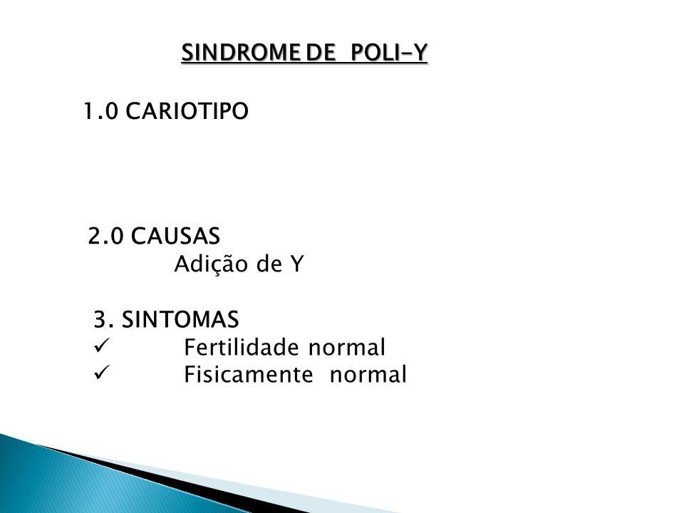SINDROME DE POLI-Y 1.0 CARIOTIPO 2.0 CAUSAS Adição de Y 3. SINTOMAS Fertilidade normal Fisicamente normal