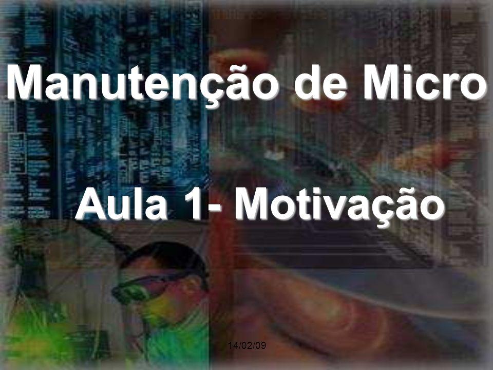 14/02/09 Manutenção de Micro Aula 1- Motivação
