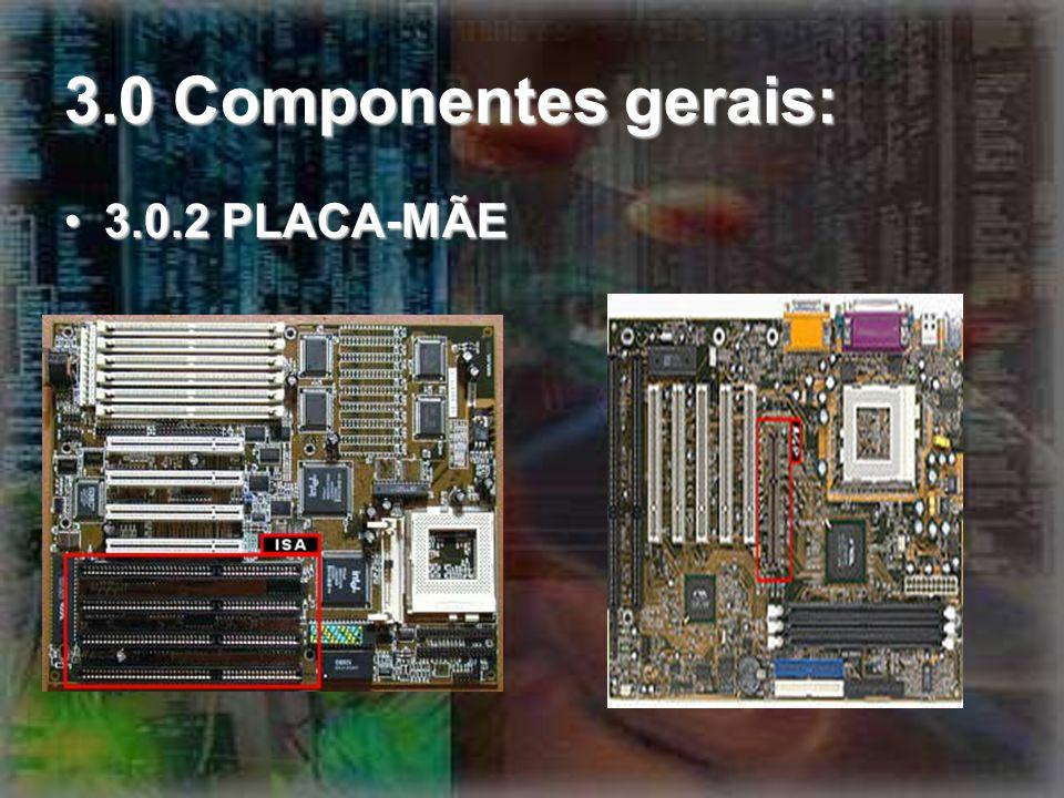 3.0 Componentes gerais: 3.0.2 PLACA-MÃE3.0.2 PLACA-MÃE