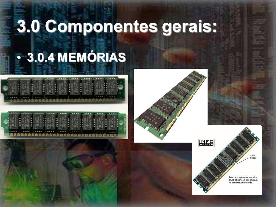 3.0 Componentes gerais: 3.0.4 MEMÓRIAS3.0.4 MEMÓRIAS