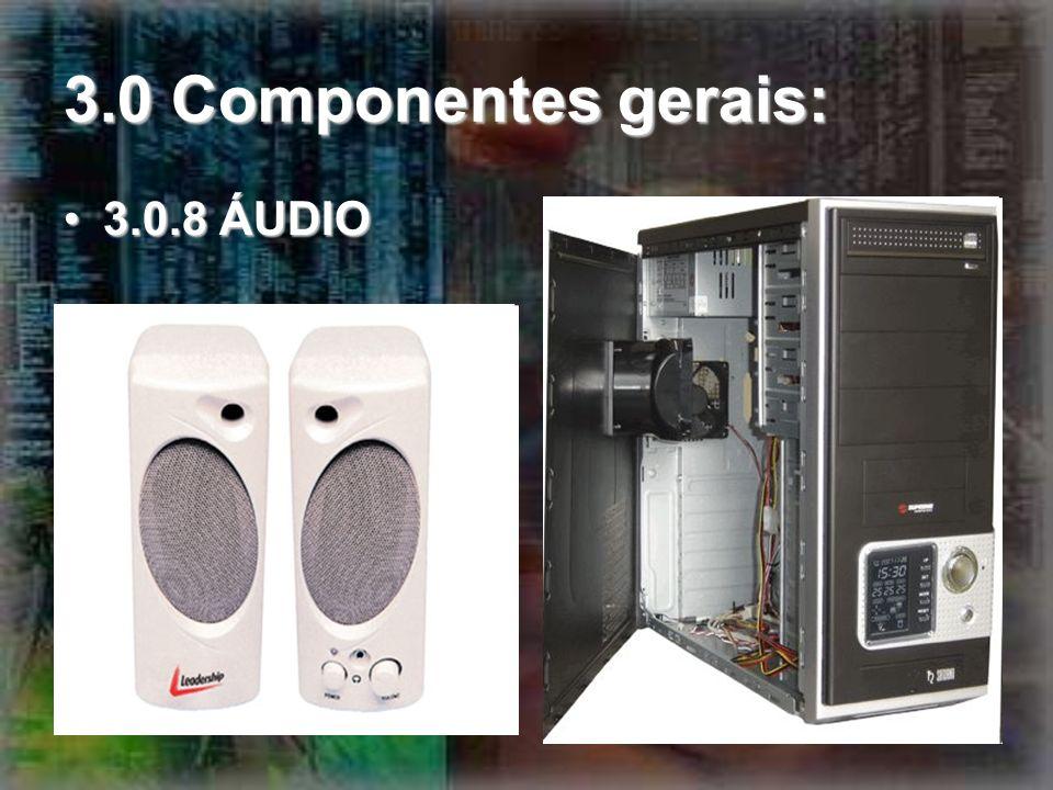 3.0 Componentes gerais: 3.0.8 ÁUDIO3.0.8 ÁUDIO
