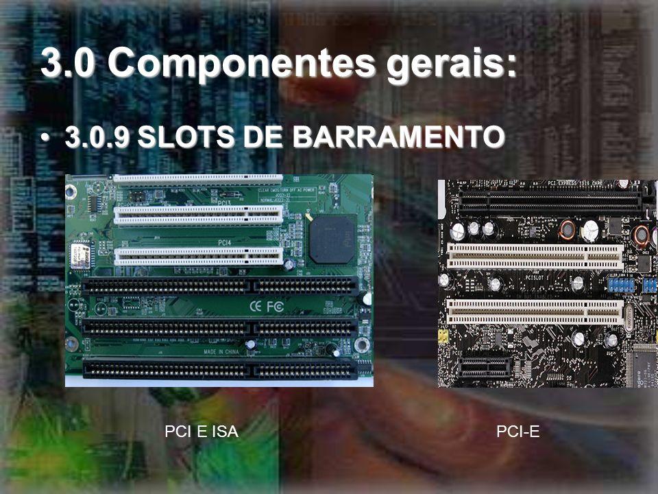 3.0 Componentes gerais: 3.0.9 SLOTS DE BARRAMENTO3.0.9 SLOTS DE BARRAMENTO PCI E ISAPCI-E