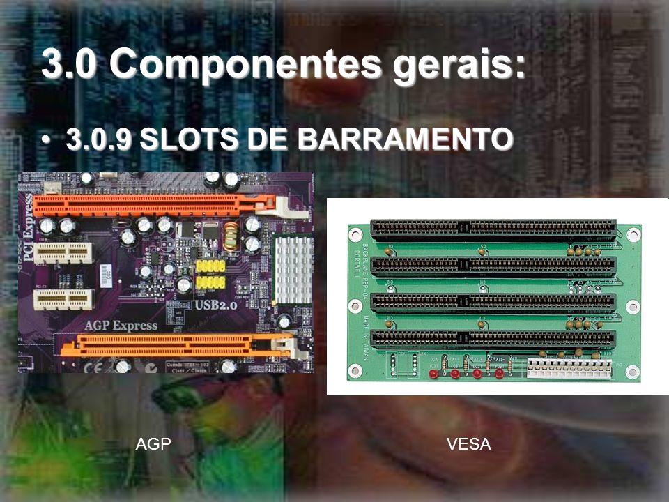 3.0 Componentes gerais: 3.0.9 SLOTS DE BARRAMENTO3.0.9 SLOTS DE BARRAMENTO AGPVESA