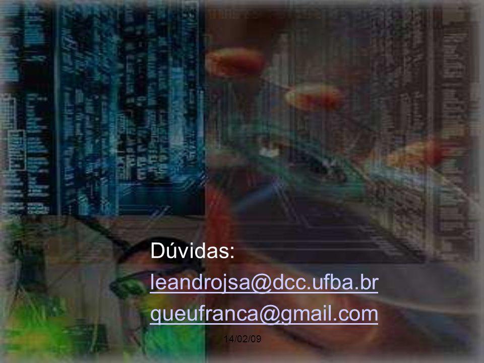 14/02/09 Dúvidas: leandrojsa@dcc.ufba.br queufranca@gmail.com