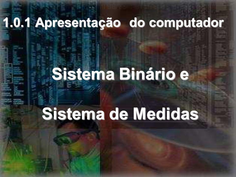 Sistema Binário e Sistema de Medidas