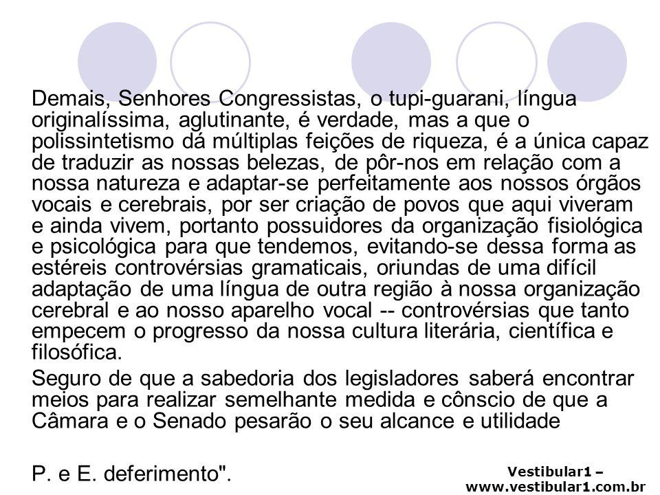Vestibular1 – www.vestibular1.com.br Demais, Senhores Congressistas, o tupi-guarani, língua originalíssima, aglutinante, é verdade, mas a que o poliss