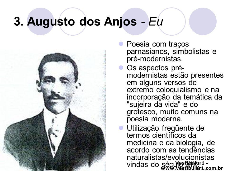 Vestibular1 – www.vestibular1.com.br 3. Augusto dos Anjos - Eu Poesia com traços parnasianos, simbolistas e pré-modernistas. Os aspectos pré- modernis