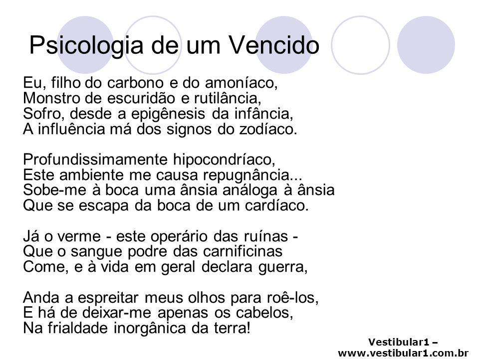 Vestibular1 – www.vestibular1.com.br Psicologia de um Vencido Eu, filho do carbono e do amoníaco, Monstro de escuridão e rutilância, Sofro, desde a ep