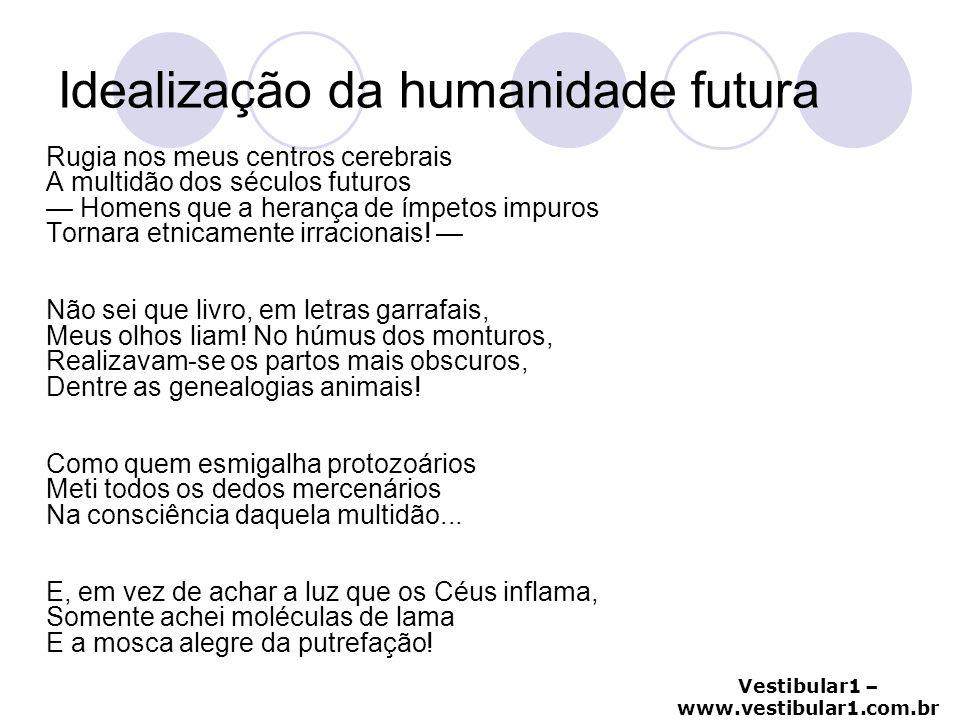 Vestibular1 – www.vestibular1.com.br Idealização da humanidade futura Rugia nos meus centros cerebrais A multidão dos séculos futuros Homens que a her