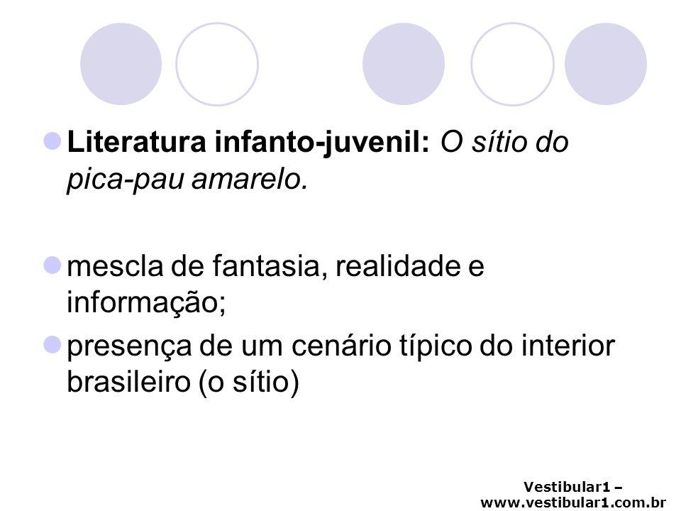 Vestibular1 – www.vestibular1.com.br Literatura infanto-juvenil: O sítio do pica-pau amarelo. mescla de fantasia, realidade e informação; presença de