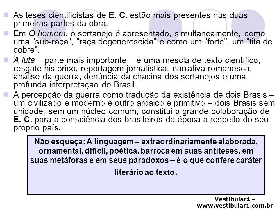Vestibular1 – www.vestibular1.com.br As teses cientificistas de E. C. estão mais presentes nas duas primeiras partes da obra. Em O homem, o sertanejo
