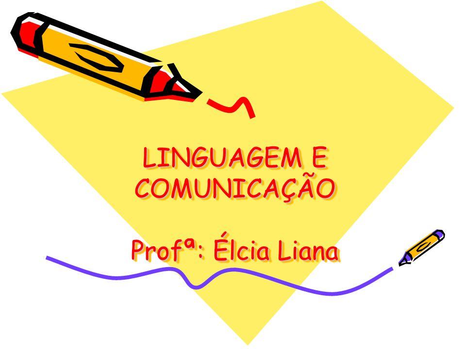 LINGUAGEM E COMUNICAÇÃO Profª: Élcia Liana