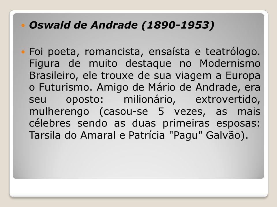 Oswald de Andrade (1890-1953) Foi poeta, romancista, ensaísta e teatrólogo. Figura de muito destaque no Modernismo Brasileiro, ele trouxe de sua viage