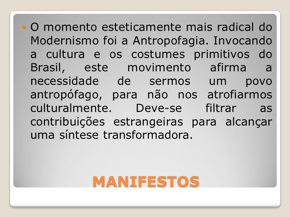 MANIFESTOS O momento esteticamente mais radical do Modernismo foi a Antropofagia. Invocando a cultura e os costumes primitivos do Brasil, este movimen