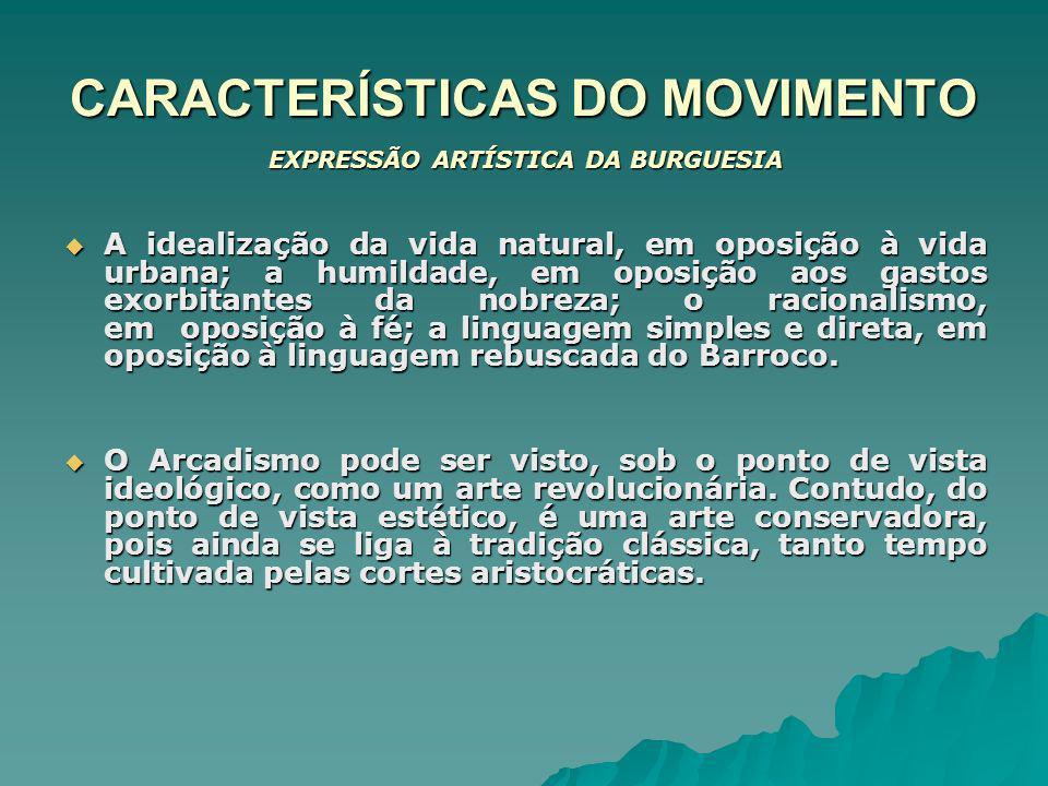 CARACTERÍSTICAS DO MOVIMENTO EXPRESSÃO ARTÍSTICA DA BURGUESIA A idealização da vida natural, em oposição à vida urbana; a humildade, em oposição aos g
