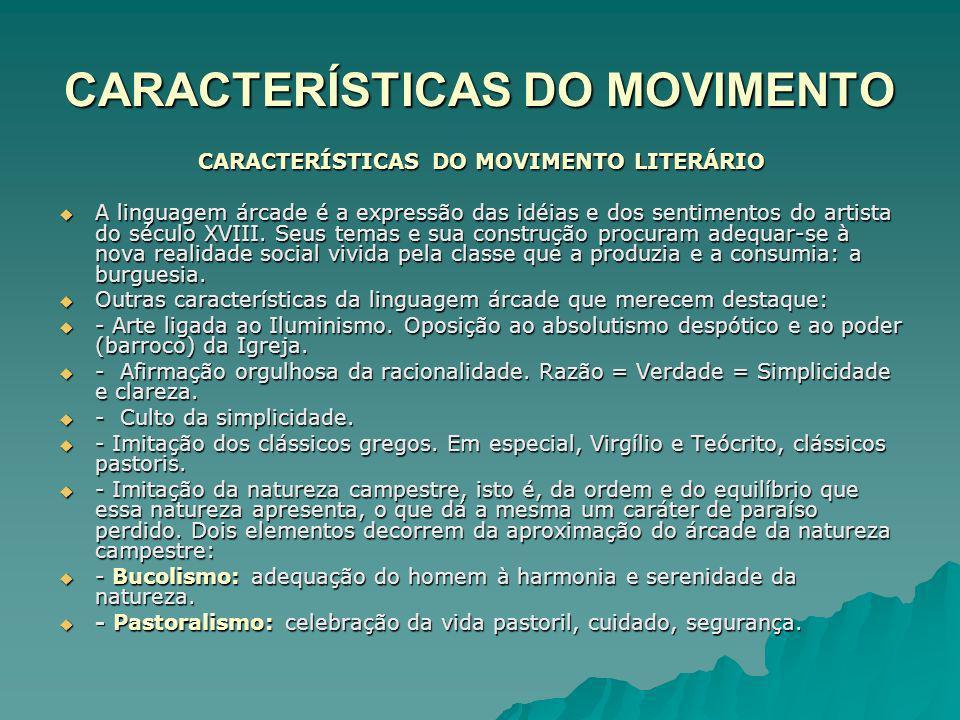 CARACTERÍSTICAS DO MOVIMENTO CARACTERÍSTICAS DO MOVIMENTO LITERÁRIO A linguagem árcade é a expressão das idéias e dos sentimentos do artista do século XVIII.