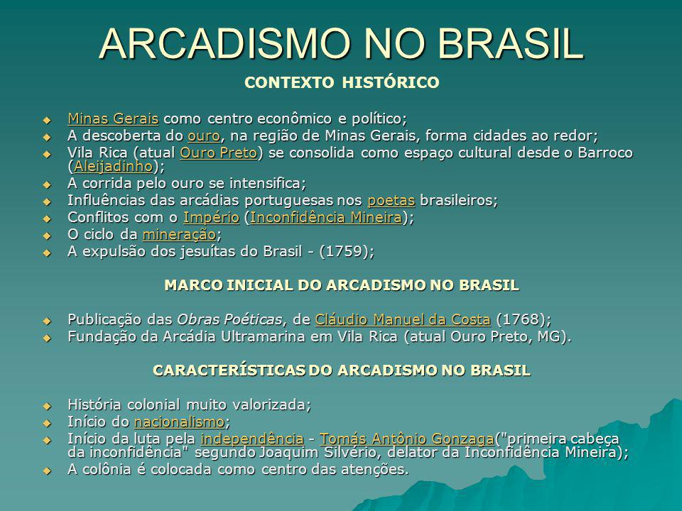 ARCADISMO NO BRASIL CONTEXTO HISTÓRICO Minas Gerais como centro econômico e político; Minas Gerais como centro econômico e político; Minas Gerais Mina