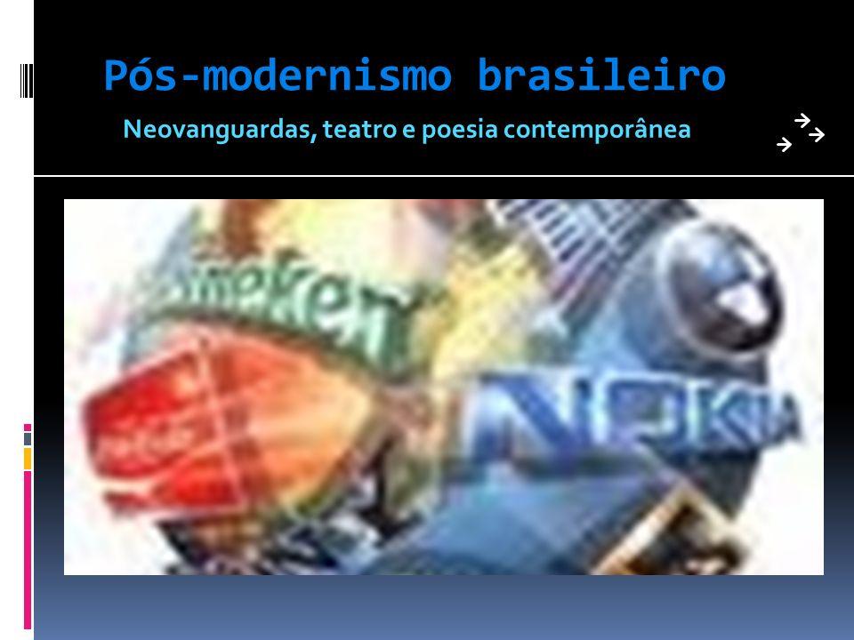 Pós-modernismo brasileiro Neovanguardas, teatro e poesia contemporânea
