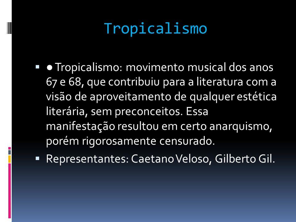 Tropicalismo Tropicalismo: movimento musical dos anos 67 e 68, que contribuiu para a literatura com a visão de aproveitamento de qualquer estética lit