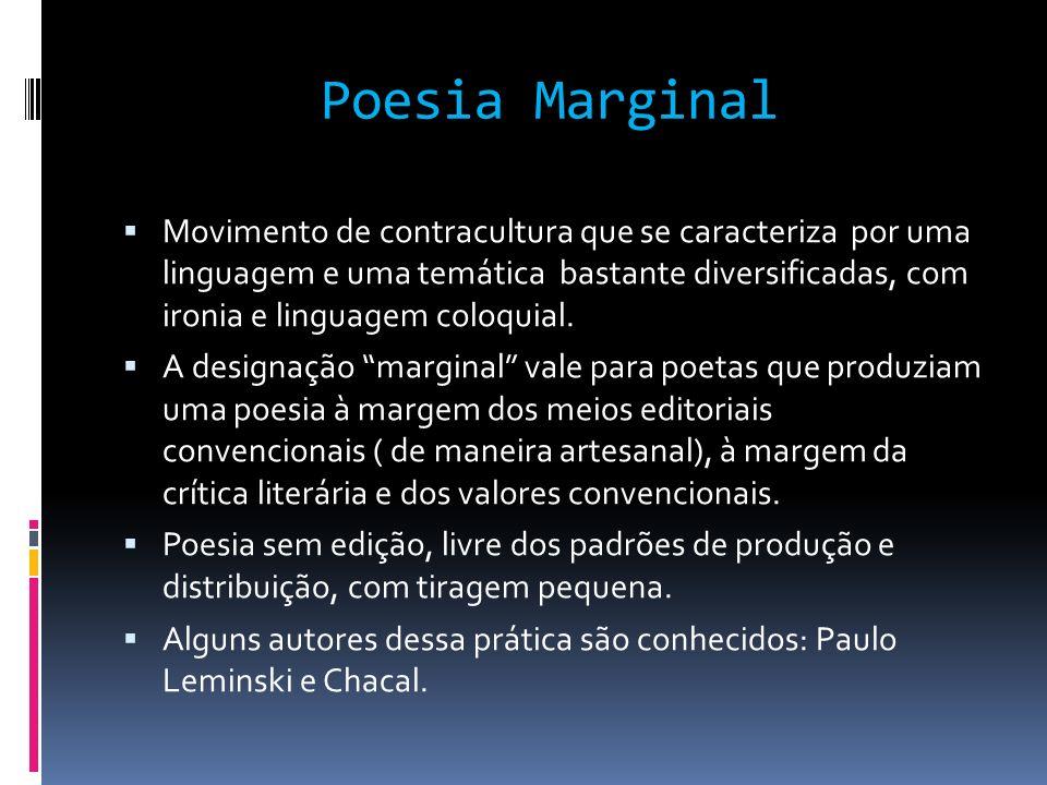 Poesia Marginal Movimento de contracultura que se caracteriza por uma linguagem e uma temática bastante diversificadas, com ironia e linguagem coloqui