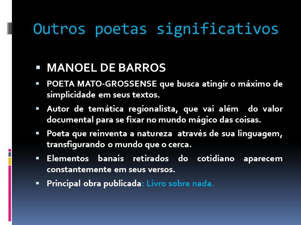Outros poetas significativos MANOEL DE BARROS POETA MATO-GROSSENSE que busca atingir o máximo de simplicidade em seus textos. Autor de temática region