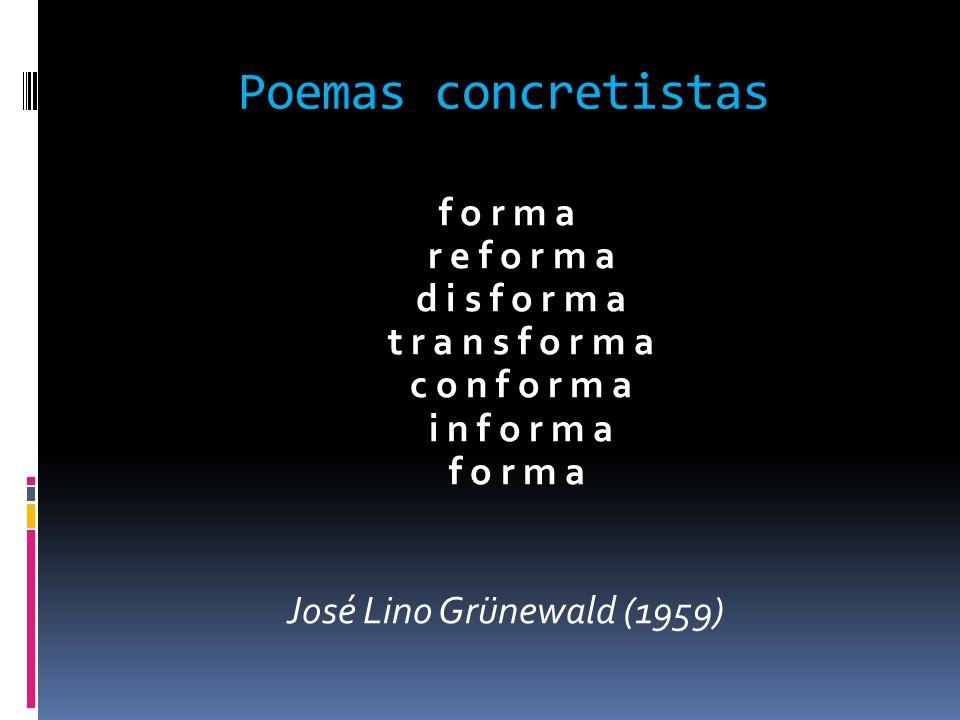 Poemas concretistas f o r m a r e f o r m a d i s f o r m a t r a n s f o r m a c o n f o r m a i n f o r m a f o r m a José Lino Grünewald (1959)