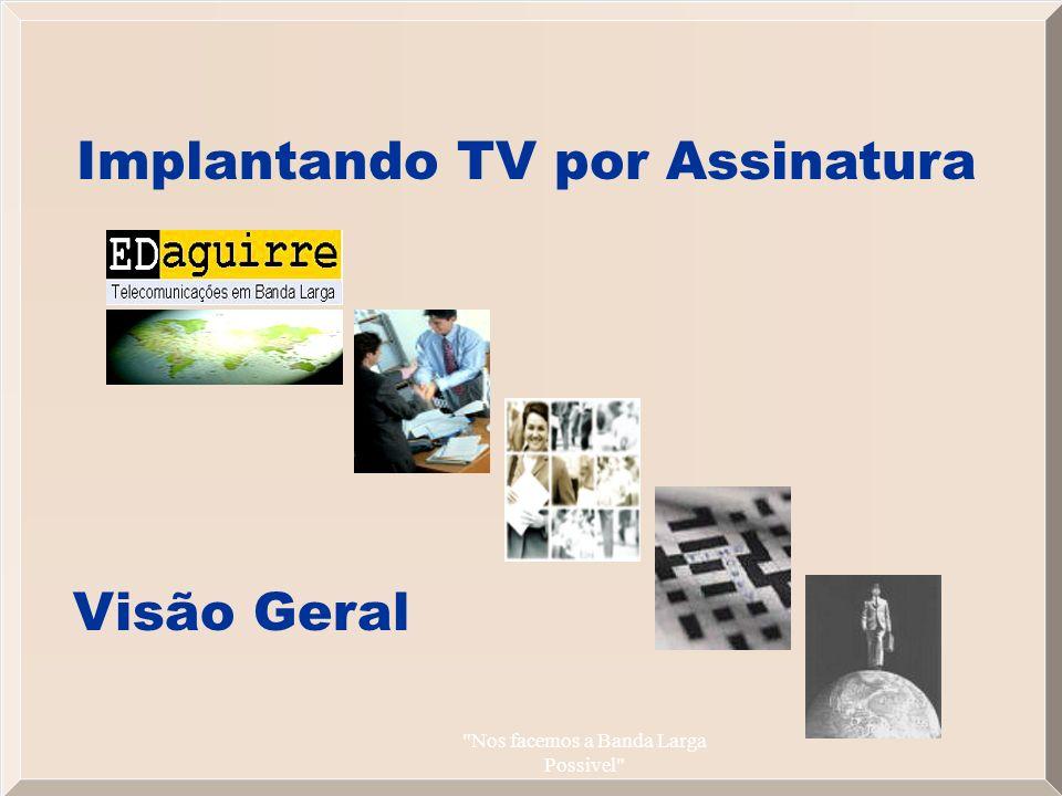 Nos facemos a Banda Larga Possivel Implantando TV por Assinatura Visão Geral
