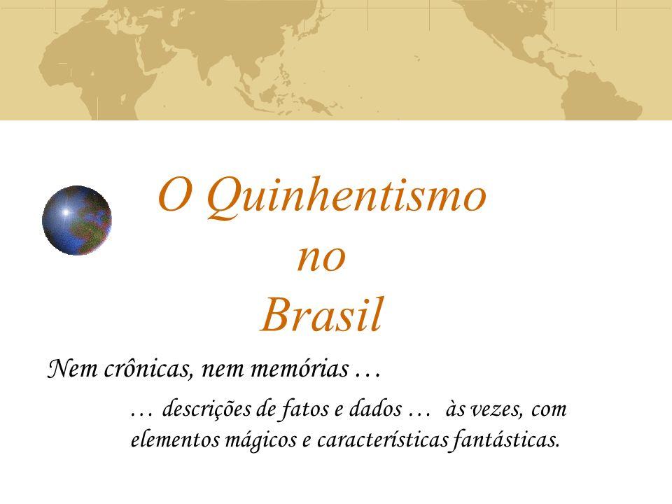 O Quinhentismo no Brasil Nem crônicas, nem memórias … … descrições de fatos e dados … às vezes, com elementos mágicos e características fantásticas.