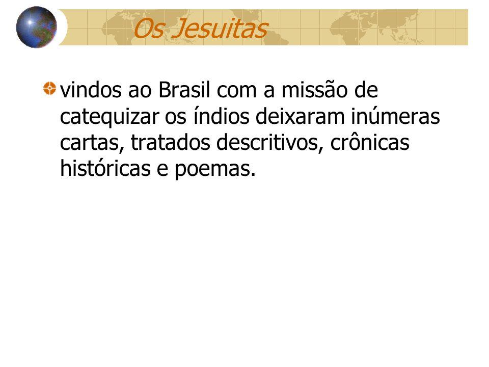 vindos ao Brasil com a missão de catequizar os índios deixaram inúmeras cartas, tratados descritivos, crônicas históricas e poemas. Os Jesuitas