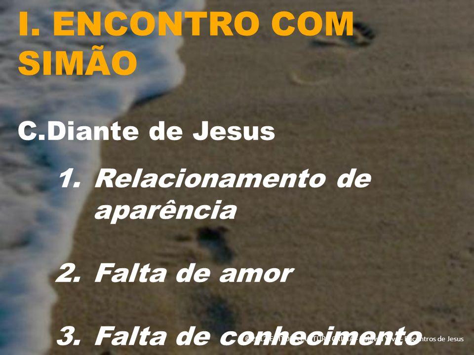 I. ENCONTRO COM SIMÃO C.Diante de Jesus 1.Relacionamento de aparência 2.Falta de amor 3.Falta de conhecimento ©2012 EDITORA CULTURA CRISTÃ - Palavra V