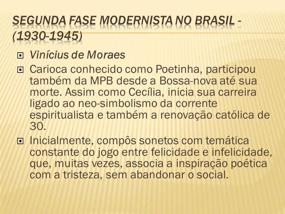 Vinícius de Moraes Carioca conhecido como Poetinha, participou também da MPB desde a Bossa-nova até sua morte. Assim como Cecília, inicia sua carreira