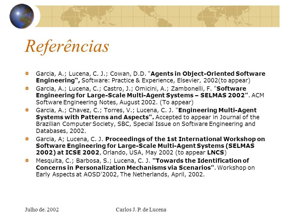 Julho de. 2002Carlos J. P. de Lucena Referências Garcia, A.; Lucena, C. J.; Cowan, D.D.