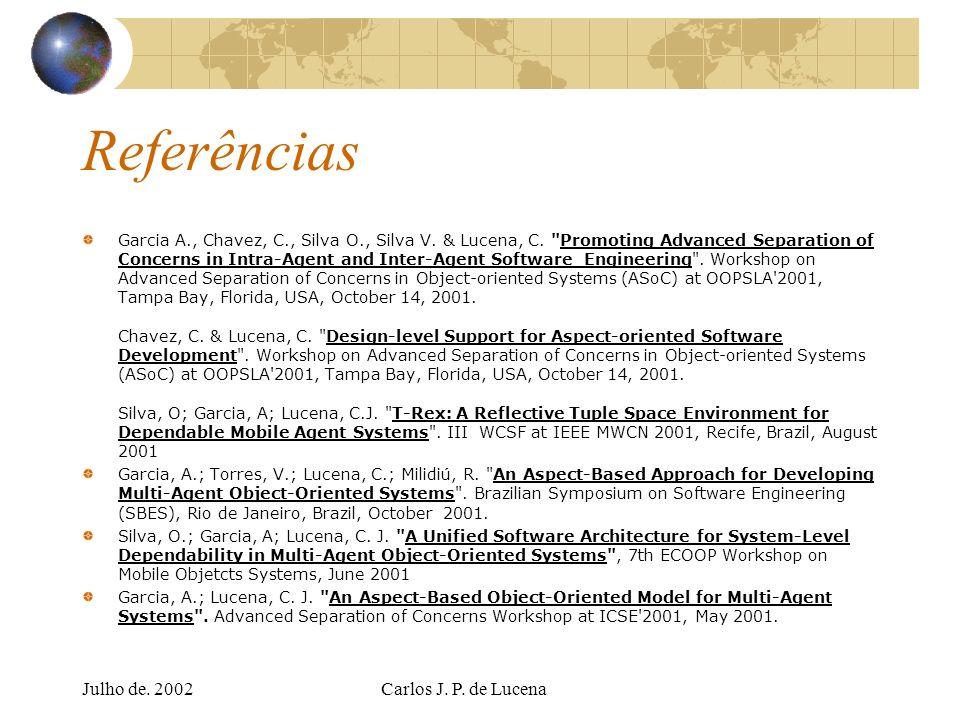Julho de. 2002Carlos J. P. de Lucena Referências Garcia A., Chavez, C., Silva O., Silva V. & Lucena, C.