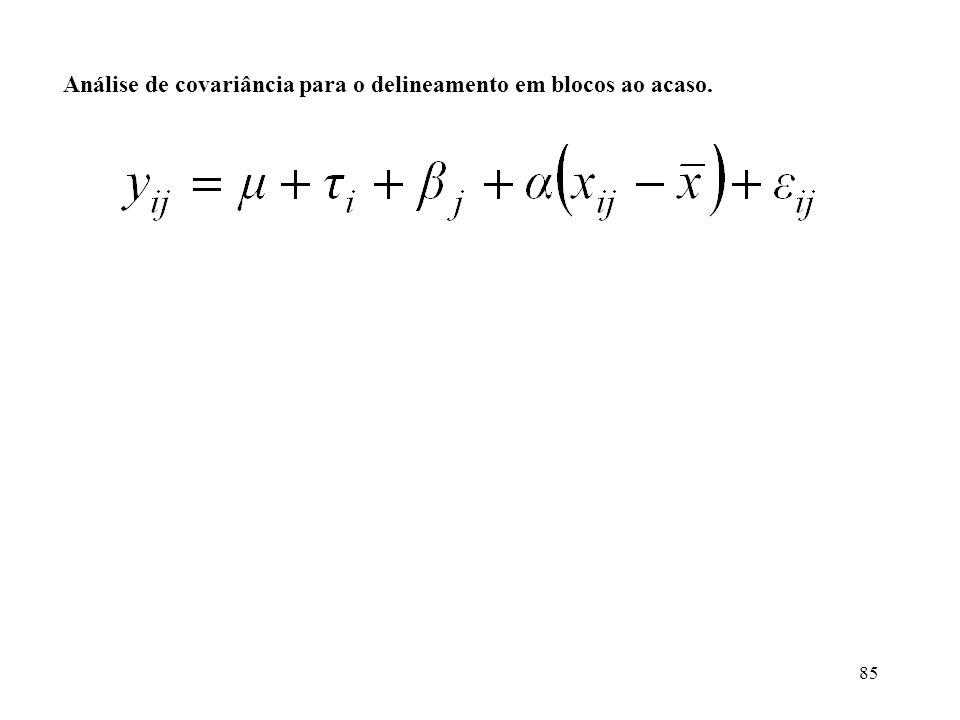 85 Análise de covariância para o delineamento em blocos ao acaso.