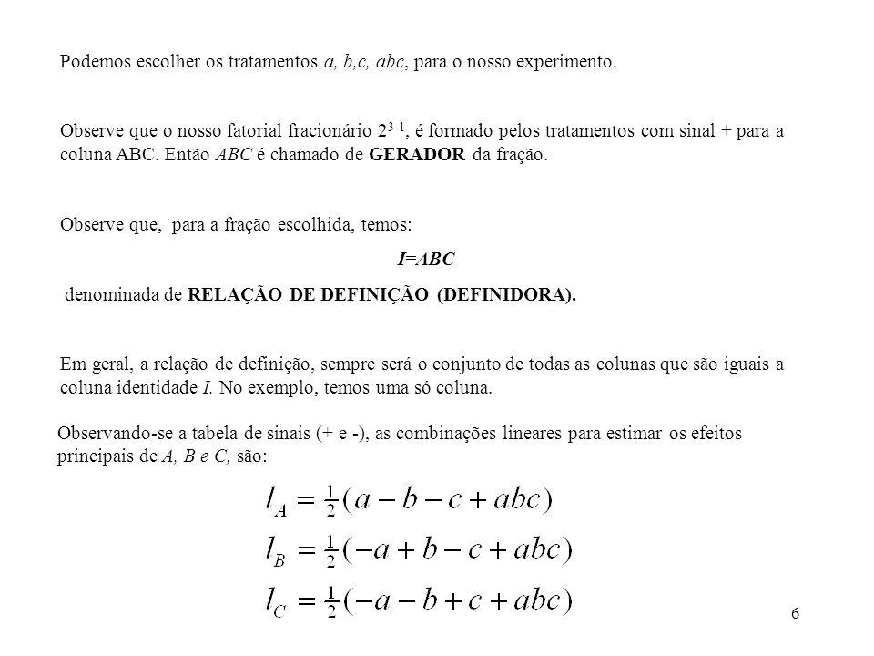 7 Observamos, também, que as combinações lineares para estimar os efeitos das interações com dois fatores são: Observamos, que: Na realidade, estamos estimando: A+BC; B+AC; C+AB Dois ou mais efeitos com esta propriedade são chamados de ASSOCIADOS (ALIASES).