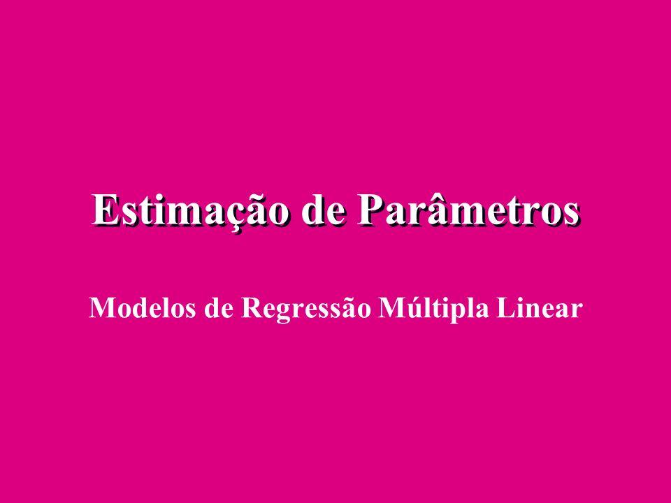 Estimação de Parâmetros Modelos de Regressão Múltipla Linear