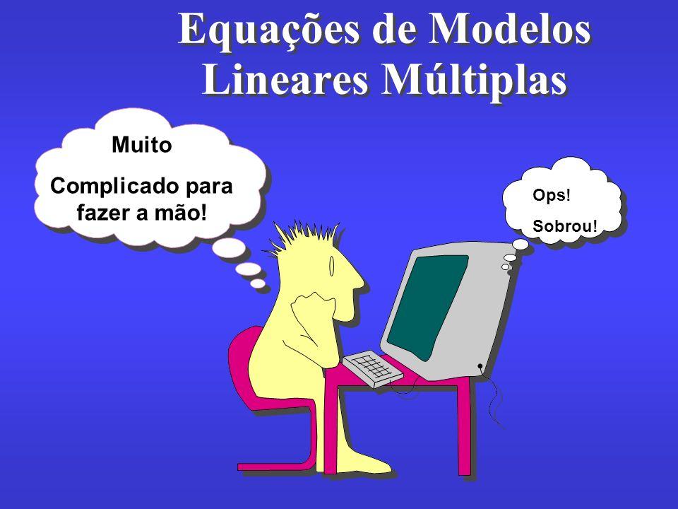 Equações de Modelos Lineares Múltiplas Muito Complicado para fazer a mão! Ops! Sobrou!