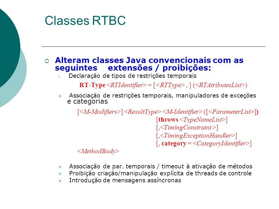Classes RTBC Alteram classes Java convencionais com as seguintes extensões / proibições: Declaração de tipos de restrições temporais RT-Type = [, ] (