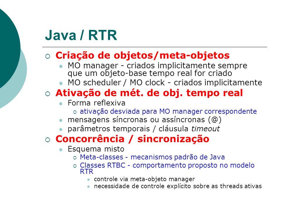 Java / RTR Criação de objetos/meta-objetos MO manager - criados implicitamente sempre que um objeto-base tempo real for criado MO scheduler / MO clock