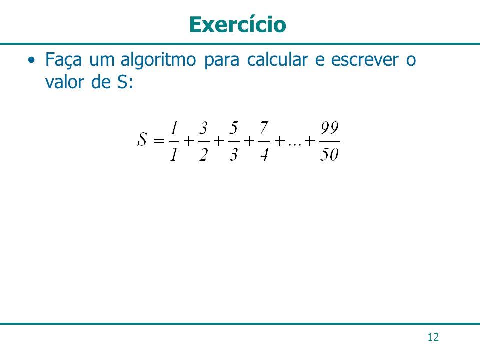 Exercício Faça um algoritmo para calcular e escrever o valor de S: 12