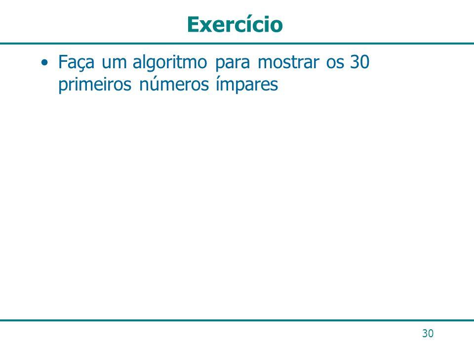 Exercício Faça um algoritmo para mostrar os 30 primeiros números ímpares 30