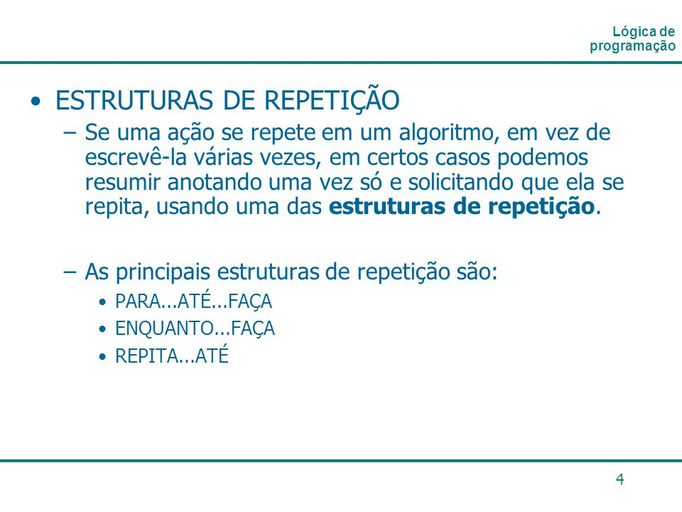 5 Para...até...faça : Para = até faça Enquanto...Faça : Enquanto faça Repita...Até : Repita até Lógica de programação Estruturas de repetição